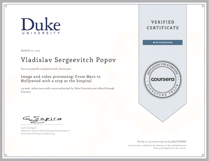 Coursera Verified Certificate with Distinction - Duke University - March 22, 2015 - Vladislav Sergeevitch Popov has successfully completed with distinction Image and video processing: From Mars to Hollywood with a stop at the hospital a 9 week online non-credit course authorized by Duke University and offered through Coursera